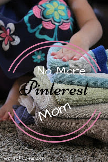 No More Pinterest Mom Loosing the impossible standard of motherhood