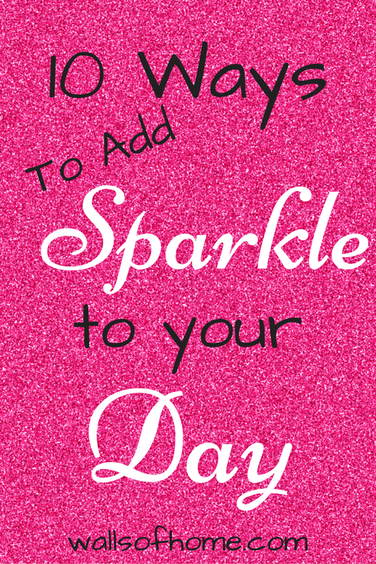 10 Ways to add Sparkle to your Day: There is so much to celebrate in life! And here are 10 easy ways to celebrate in a normal days.