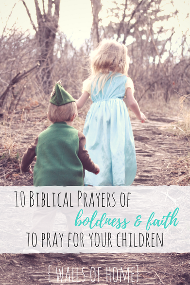 Prayers infused with strength and boldness to pray for our children on a daily basis!
