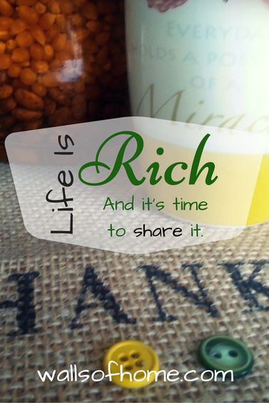 Life is Rich {and it's time to share it!} We are blessed with so many daily gifts from God. It is time we reach out and bless others in the same way! <3