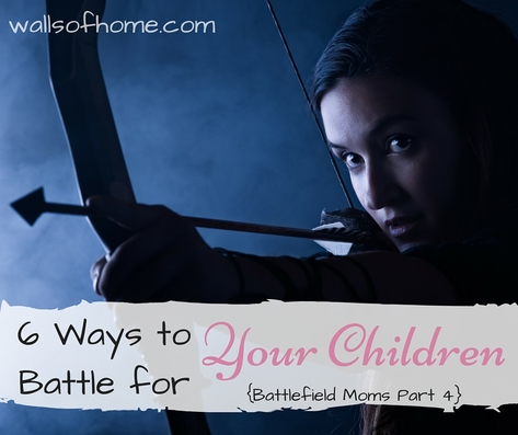 Fight for your children's eternity with these 6 practical tactics.
