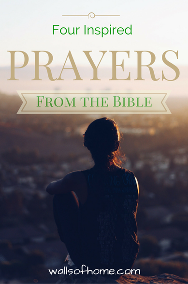 Four Inspired Prayers From The Bible - Gaining inspiration for prayer from the Scriptures.