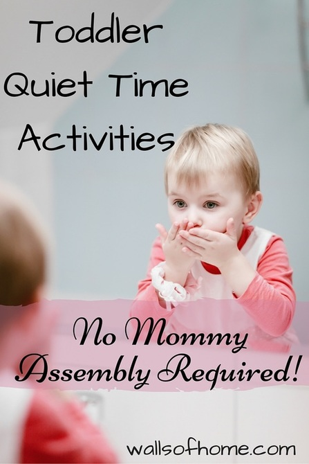 Quiet time activities for toddlers that are mind building, entertaining and require little Mom assembly and involvement!