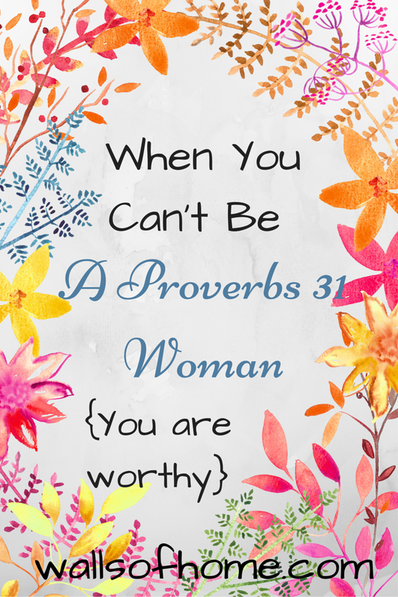 When You Can't Be A Proverbs 31 Woman - Encouragement for Moms struggling with Chronic Fatigue, Morning Sickness or some other exhausting, invisible sickness. You are loved. You are worthy. You are enough.