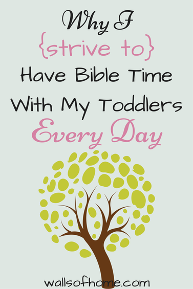 Why I {Strive To} Have Bible Time With My Toddlers Every Day | Why we should root and ground even our littlest kids in God's Word!