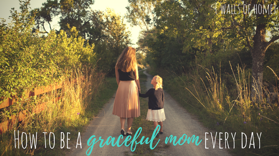 Learn how to be a graceful Mom, every single day! <3