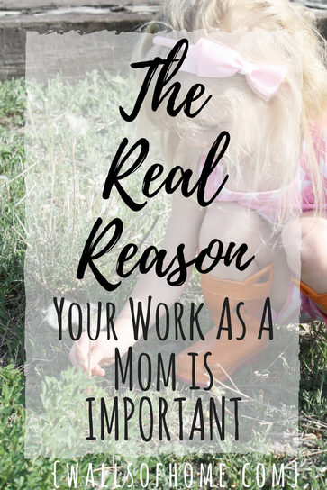 The foundational reason your work as a Mom is important.