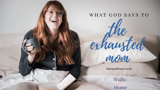 What God Says to the exhausted Mom | #wesayHesays series | Morning Coffee